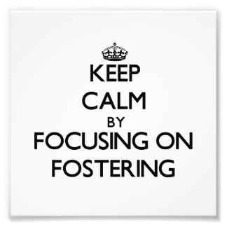 Keep Calm by focusing on Fostering Art Photo