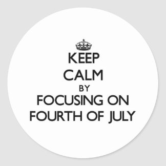 Keep Calm by focusing on Fourth Of July Stickers