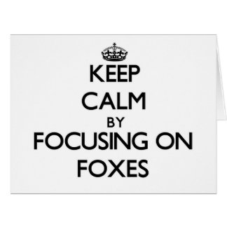 Keep Calm by focusing on Foxes Greeting Cards