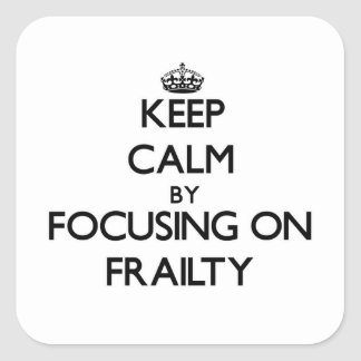 Keep Calm by focusing on Frailty Square Stickers