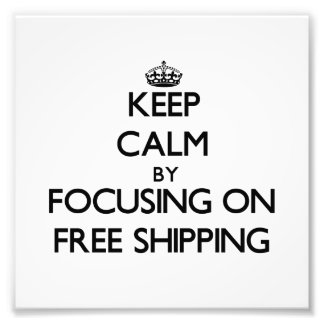Keep Calm by focusing on Free Shipping Photograph