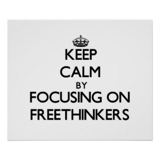Keep Calm by focusing on Freethinkers Print