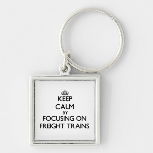 Keep Calm by focusing on Freight Trains Keychain