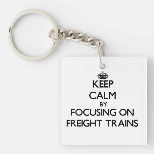 Keep Calm by focusing on Freight Trains Square Acrylic Keychains