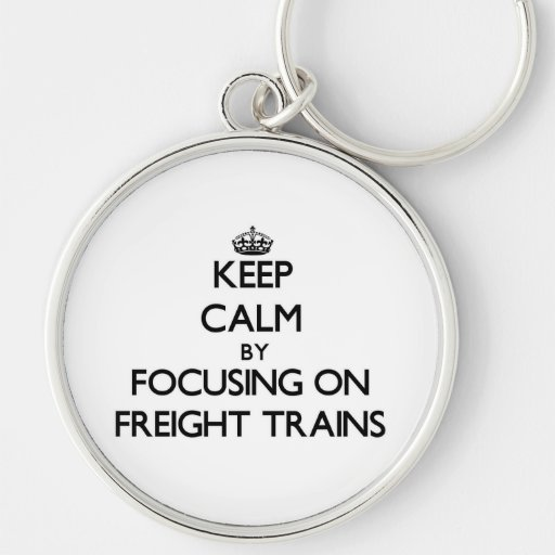 Keep Calm by focusing on Freight Trains Keychains