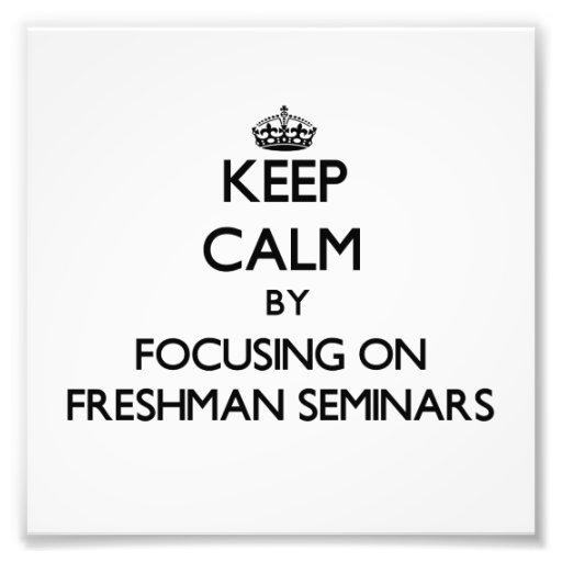 Keep calm by focusing on Freshman Seminars Photo Art