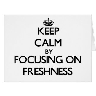 Keep Calm by focusing on Freshness Greeting Cards