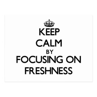 Keep Calm by focusing on Freshness Post Cards
