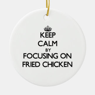 Keep Calm by focusing on Fried Chicken Christmas Ornament