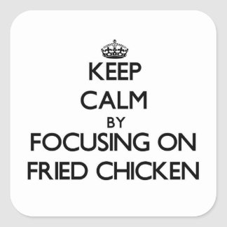 Keep Calm by focusing on Fried Chicken Square Sticker