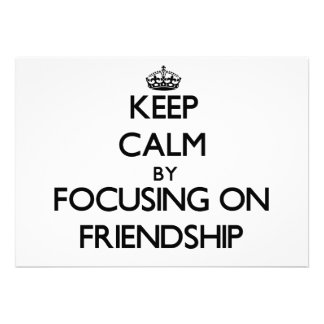 Keep Calm by focusing on Friendship Invite