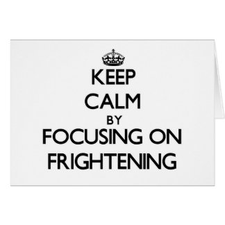 Keep Calm by focusing on Frightening Greeting Card