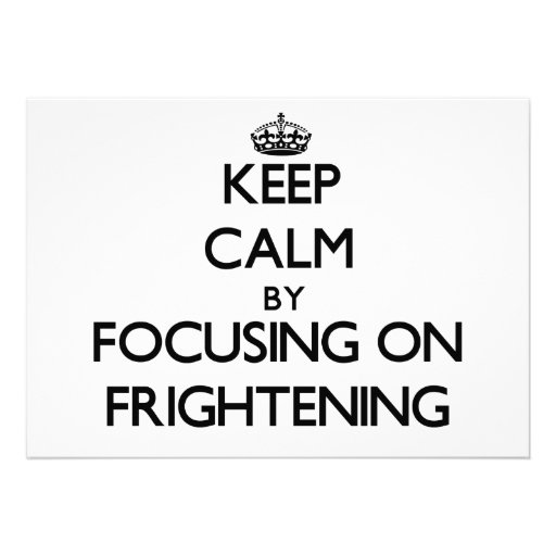 Keep Calm by focusing on Frightening Personalized Invite