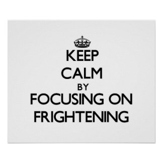 Keep Calm by focusing on Frightening Posters