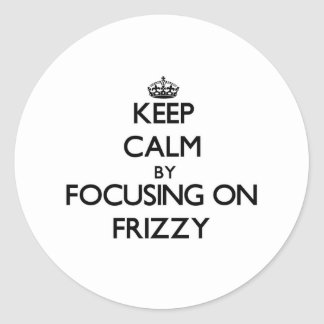 Keep Calm by focusing on Frizzy Sticker