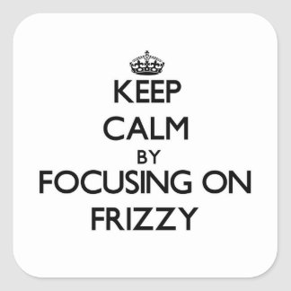Keep Calm by focusing on Frizzy Square Sticker