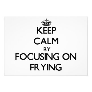 Keep Calm by focusing on Frying Custom Invites