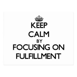 Keep Calm by focusing on Fulfillment Post Card