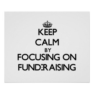Keep Calm by focusing on Fund-Raising Poster