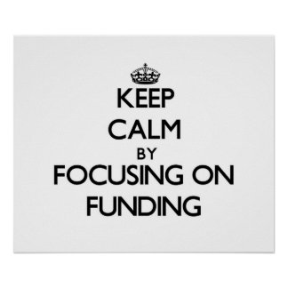Keep Calm by focusing on Funding Print