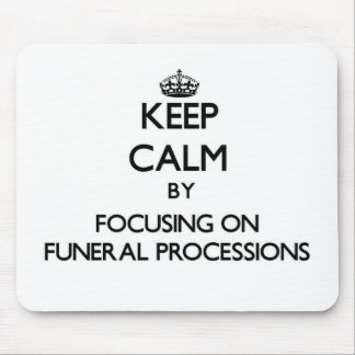 Keep Calm by focusing on Funeral Processions Mousepads