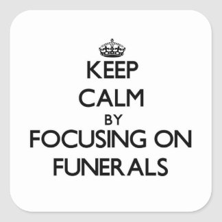 Keep Calm by focusing on Funerals Square Sticker