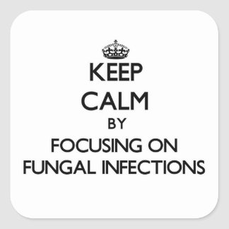 Keep Calm by focusing on Fungal Infections Square Sticker
