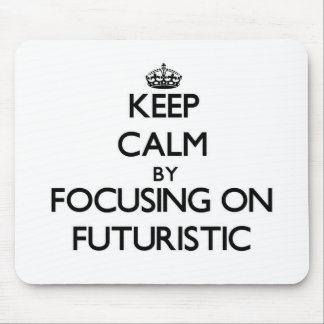 Keep Calm by focusing on Futuristic Mouse Pads