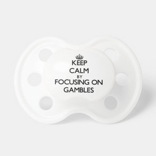 Keep Calm by focusing on Gambles Pacifiers