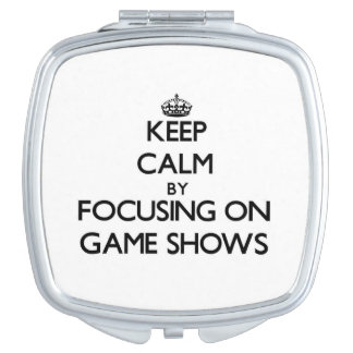 Keep Calm by focusing on Game Shows Vanity Mirrors