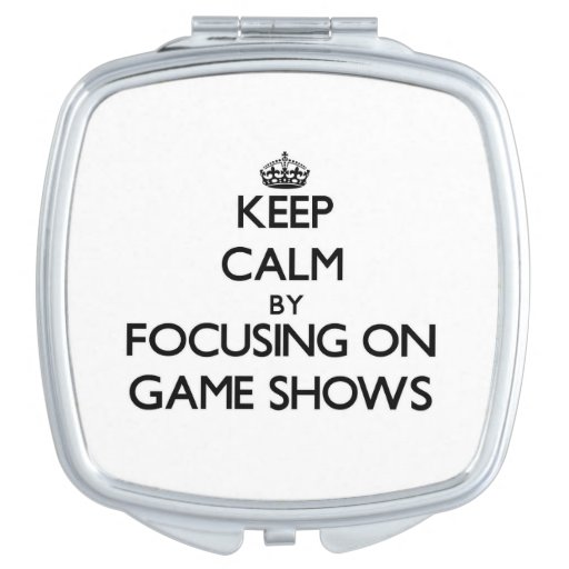 Keep Calm by focusing on Game Shows Travel Mirrors