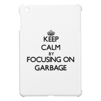 Keep Calm by focusing on Garbage Case For The iPad Mini