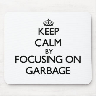Keep Calm by focusing on Garbage Mousepads