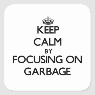 Keep Calm by focusing on Garbage Square Sticker