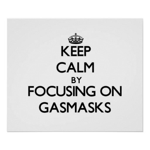 Keep Calm by focusing on Gasmasks Posters