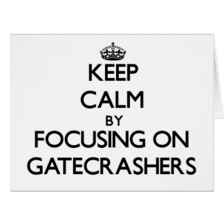 Keep Calm by focusing on Gatecrashers Cards