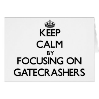 Keep Calm by focusing on Gatecrashers Greeting Cards