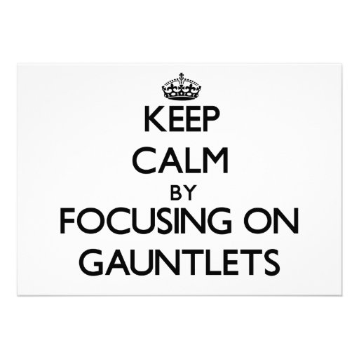Keep Calm by focusing on Gauntlets Invitations
