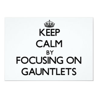 "Keep Calm by focusing on Gauntlets 5"" X 7"" Invitation Card"