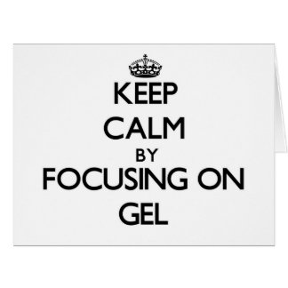 Keep Calm by focusing on Gel Cards