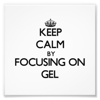 Keep Calm by focusing on Gel Photographic Print