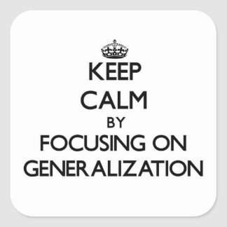 Keep Calm by focusing on Generalization Square Sticker