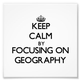 Keep calm by focusing on Geography Photo Print