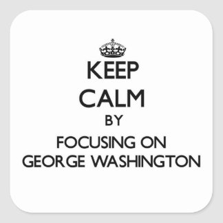 Keep Calm by focusing on George Washington Square Stickers