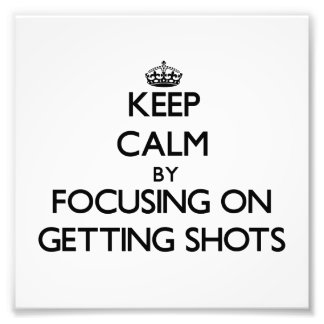 Keep Calm by focusing on Getting Shots Photo