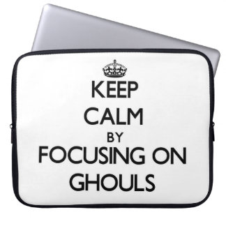 Keep Calm by focusing on Ghouls Computer Sleeves