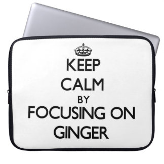 Keep Calm by focusing on Ginger Computer Sleeve