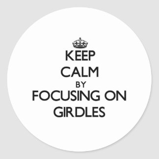 Keep Calm by focusing on Girdles Round Sticker