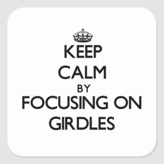 Keep Calm by focusing on Girdles Square Sticker