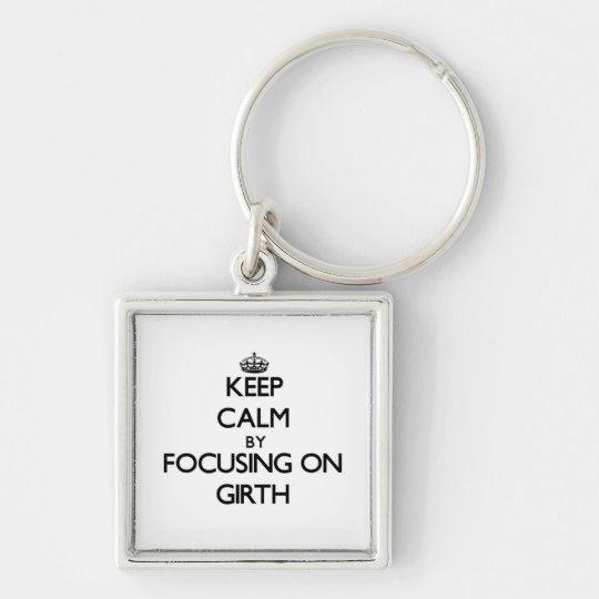 Keep Calm by focusing on Girth Key Ring